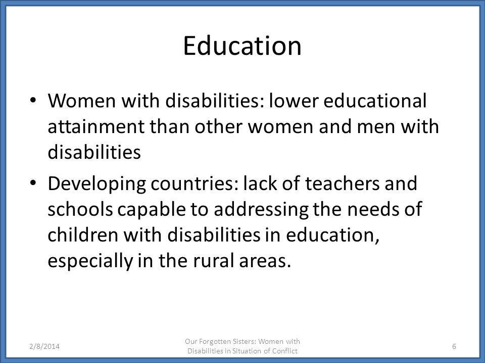 Education Women with disabilities: lower educational attainment than other women and men with disabilities.