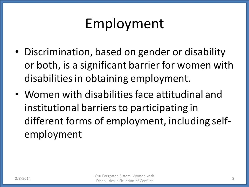 Employment Discrimination, based on gender or disability or both, is a significant barrier for women with disabilities in obtaining employment.