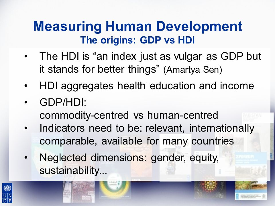 Measuring Human Development The origins: GDP vs HDI