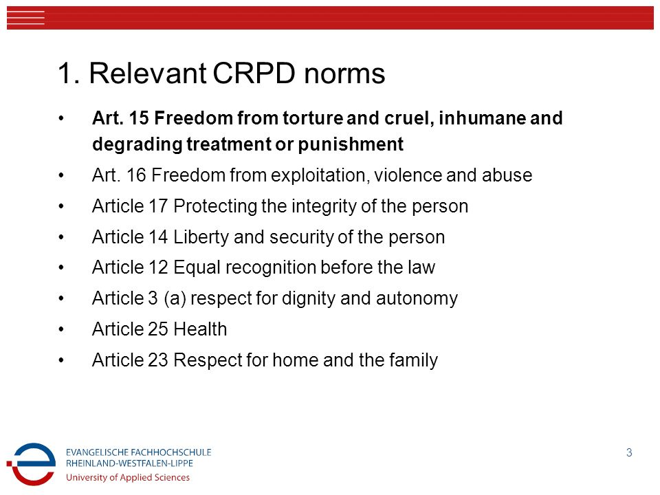 1. Relevant CRPD norms Art. 15 Freedom from torture and cruel, inhumane and degrading treatment or punishment.