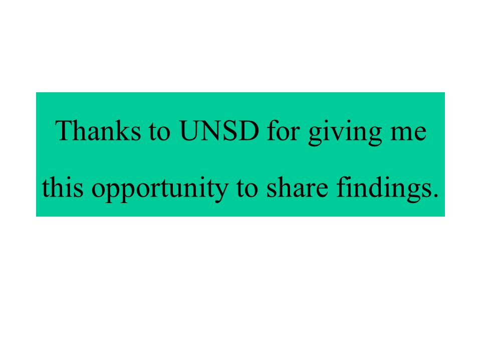 Thanks to UNSD for giving me this opportunity to share findings.