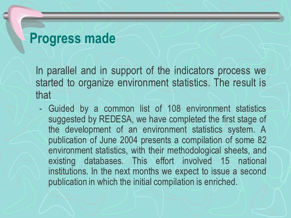 Progress made In parallel and in support of the indicators process we started to organize environment statistics. The result is that.