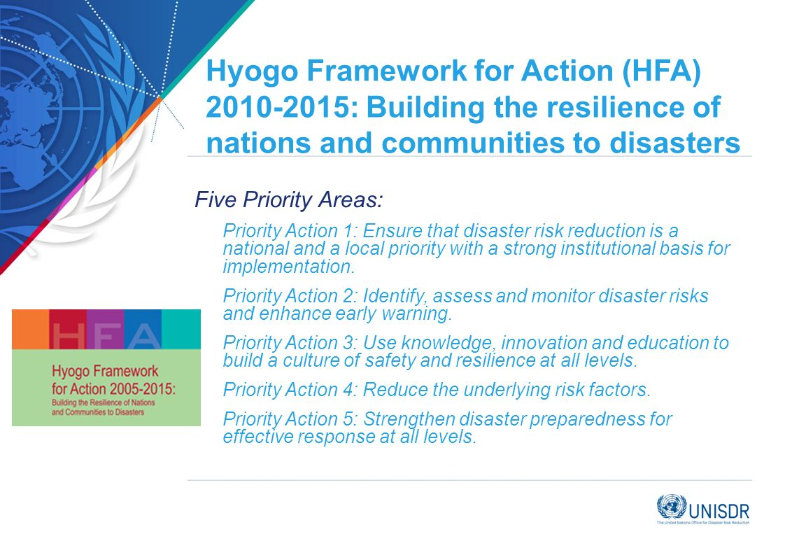 Hyogo Framework for Action (HFA) 2010-2015: Building the resilience of nations and communities to disasters