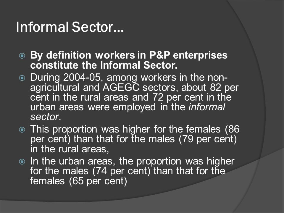 Informal Sector… By definition workers in P&P enterprises constitute the Informal Sector.