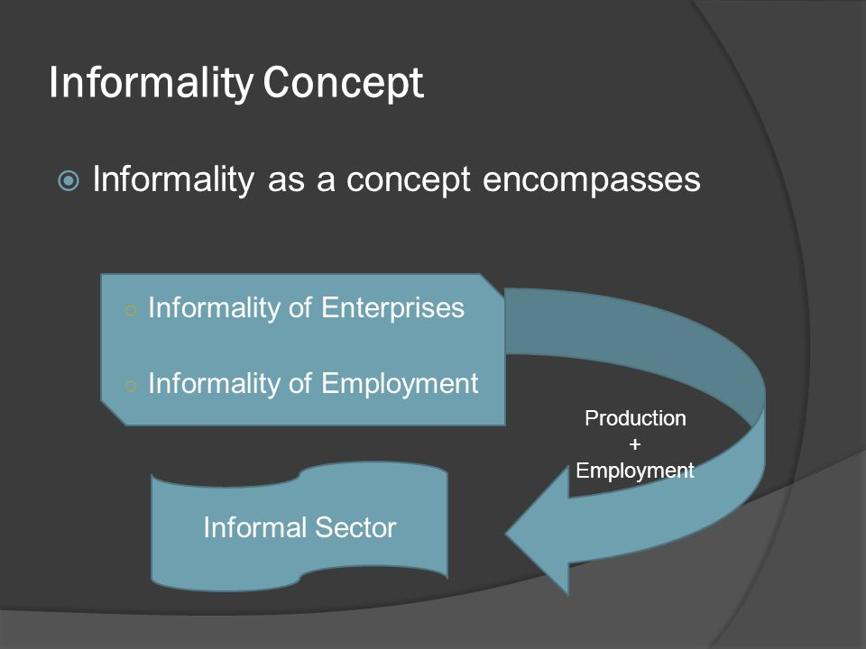 Informality Concept Informality as a concept encompasses