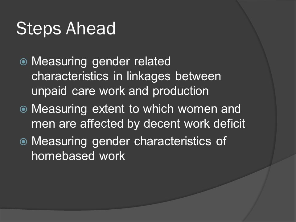 Steps Ahead Measuring gender related characteristics in linkages between unpaid care work and production.