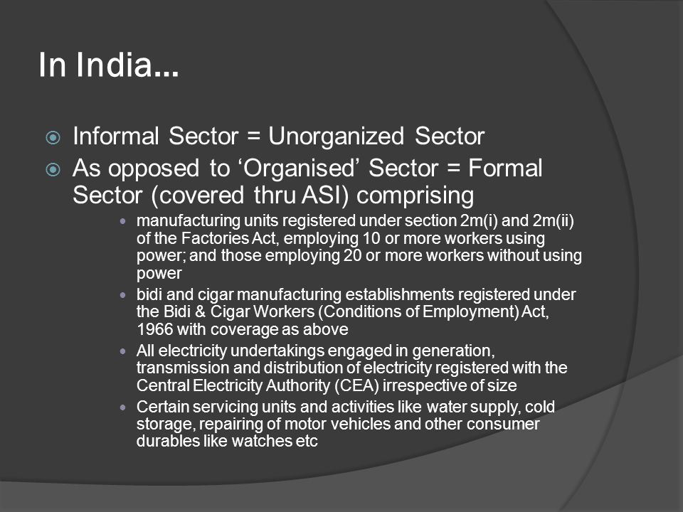 In India… Informal Sector = Unorganized Sector