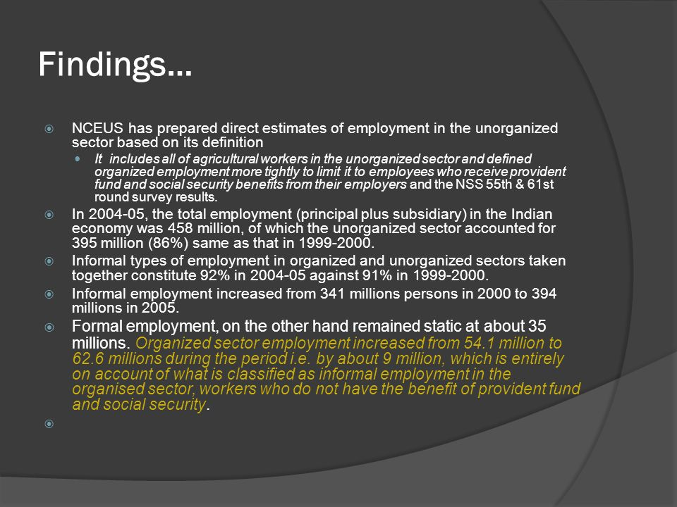 Findings… NCEUS has prepared direct estimates of employment in the unorganized sector based on its definition.