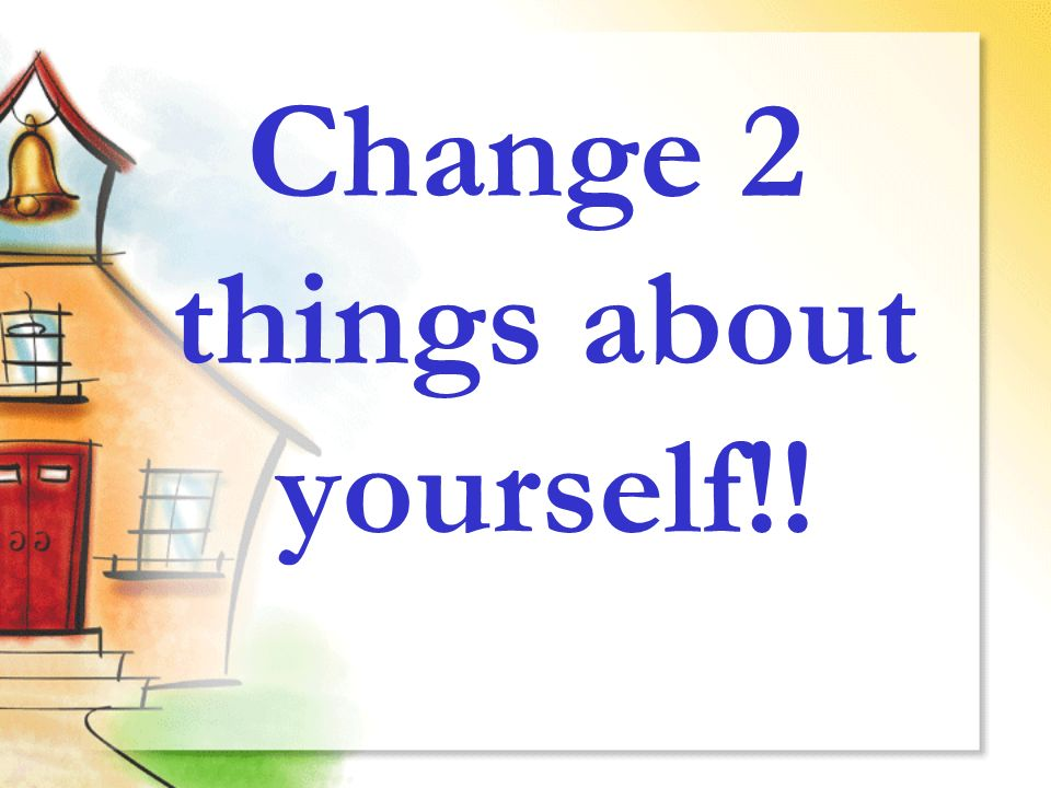 Things you would change about yourself essay