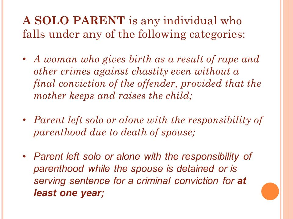 A SOLO PARENT is any individual who falls under any of the following categories:
