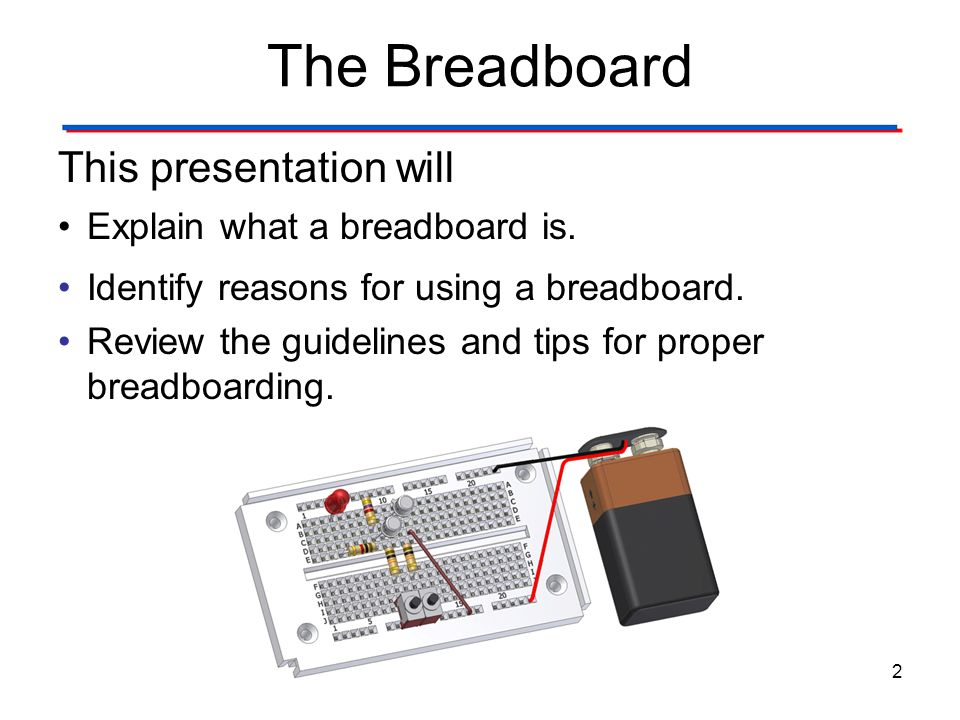 The Breadboard This presentation will Explain what a breadboard is.