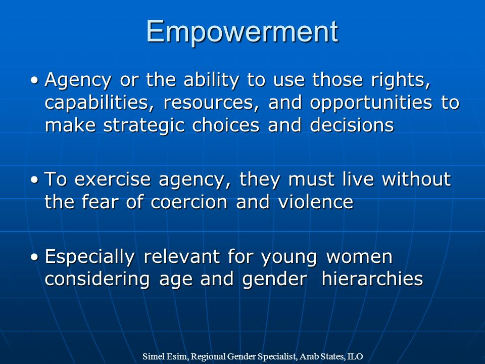 Empowerment Agency or the ability to use those rights, capabilities, resources, and opportunities to make strategic choices and decisions.