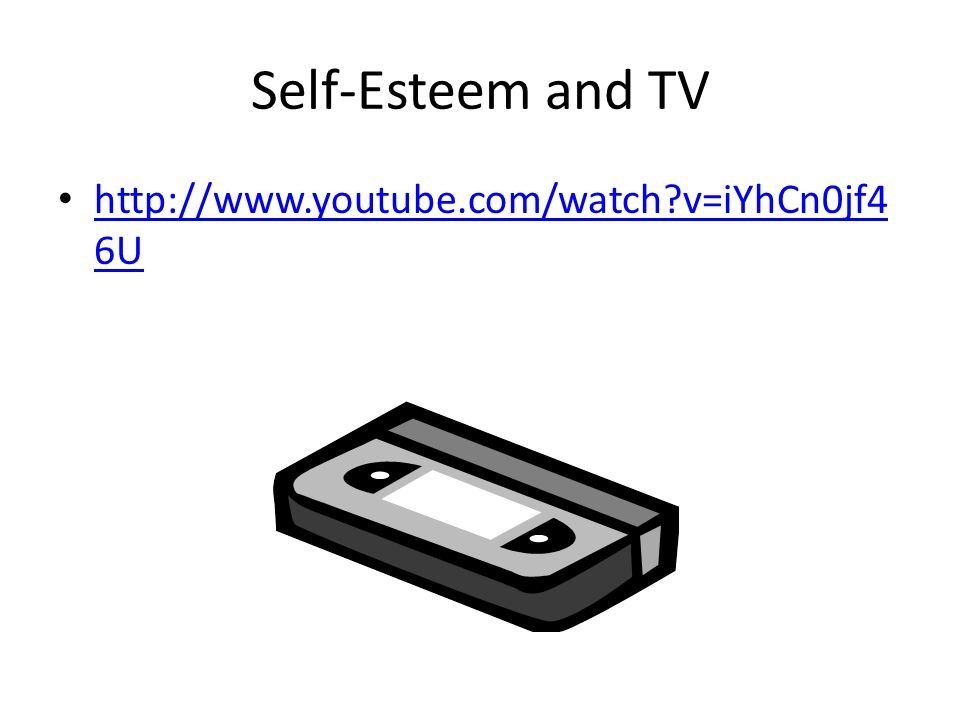 Self-Esteem and TV   v=iYhCn0jf46U