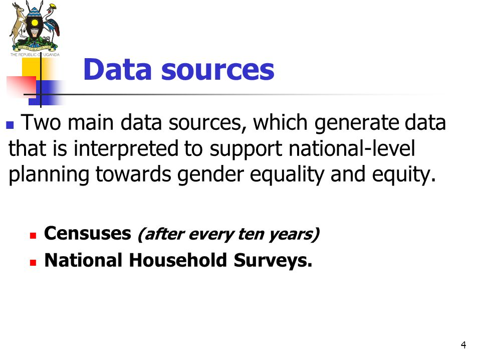 Data sources Two main data sources, which generate data that is interpreted to support national-level planning towards gender equality and equity.