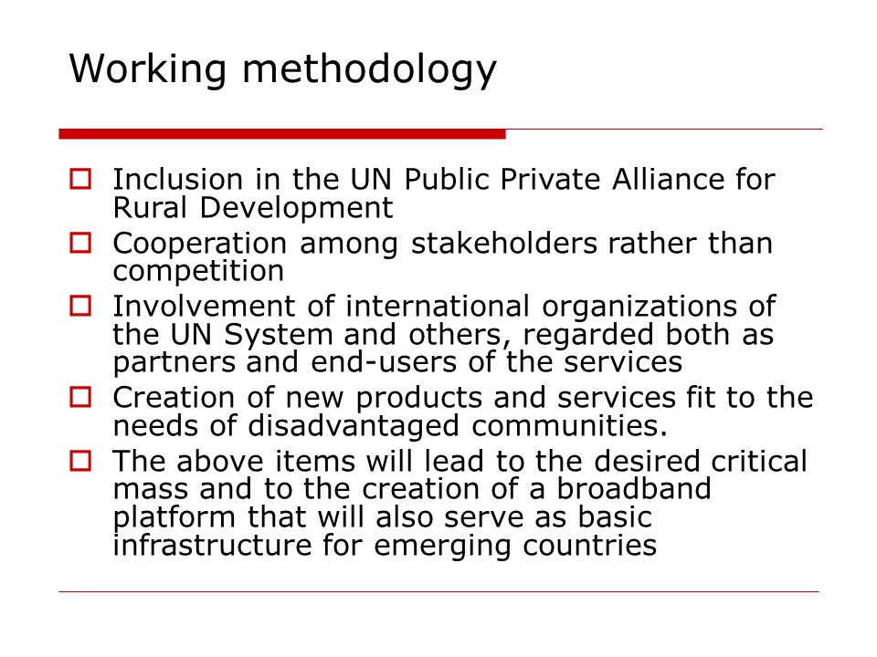 Working methodology Inclusion in the UN Public Private Alliance for Rural Development. Cooperation among stakeholders rather than competition.