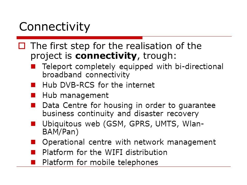 Connectivity The first step for the realisation of the project is connectivity, trough: