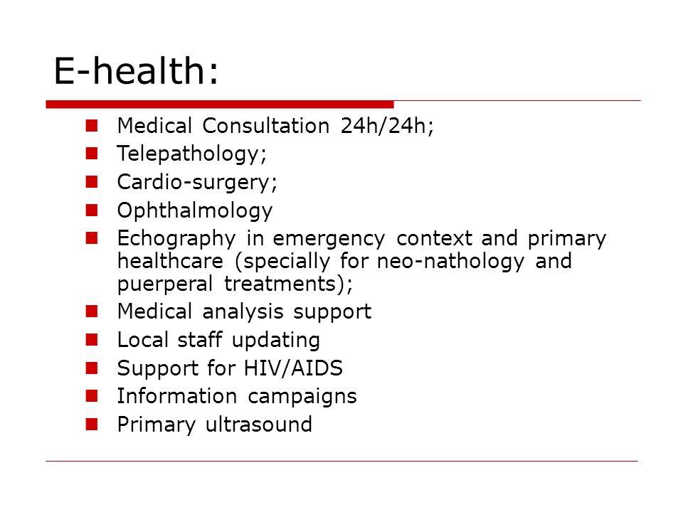 E-health: Medical Consultation 24h/24h; Telepathology; Cardio-surgery;