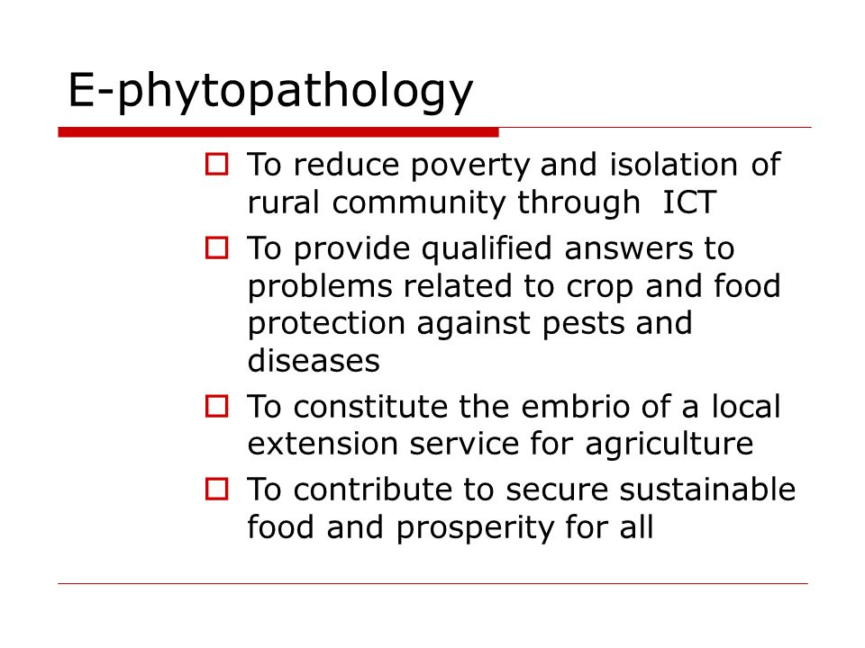 E-phytopathology To reduce poverty and isolation of rural community through ICT.