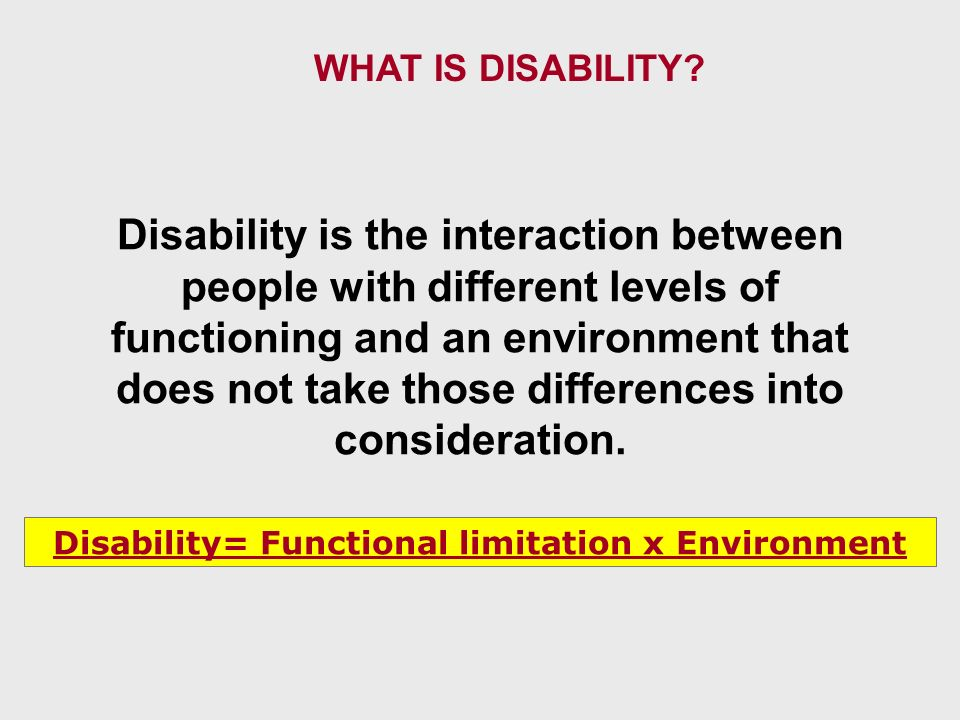 Disability= Functional limitation x Environment