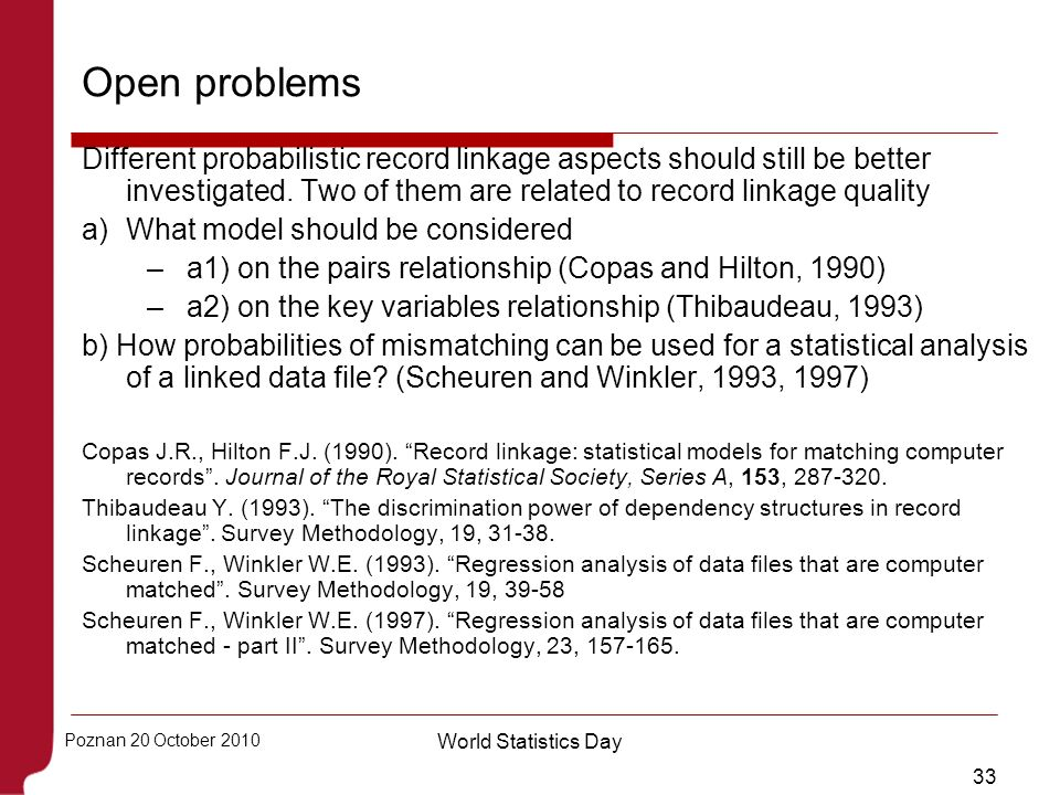 Open problems Different probabilistic record linkage aspects should still be better investigated. Two of them are related to record linkage quality.
