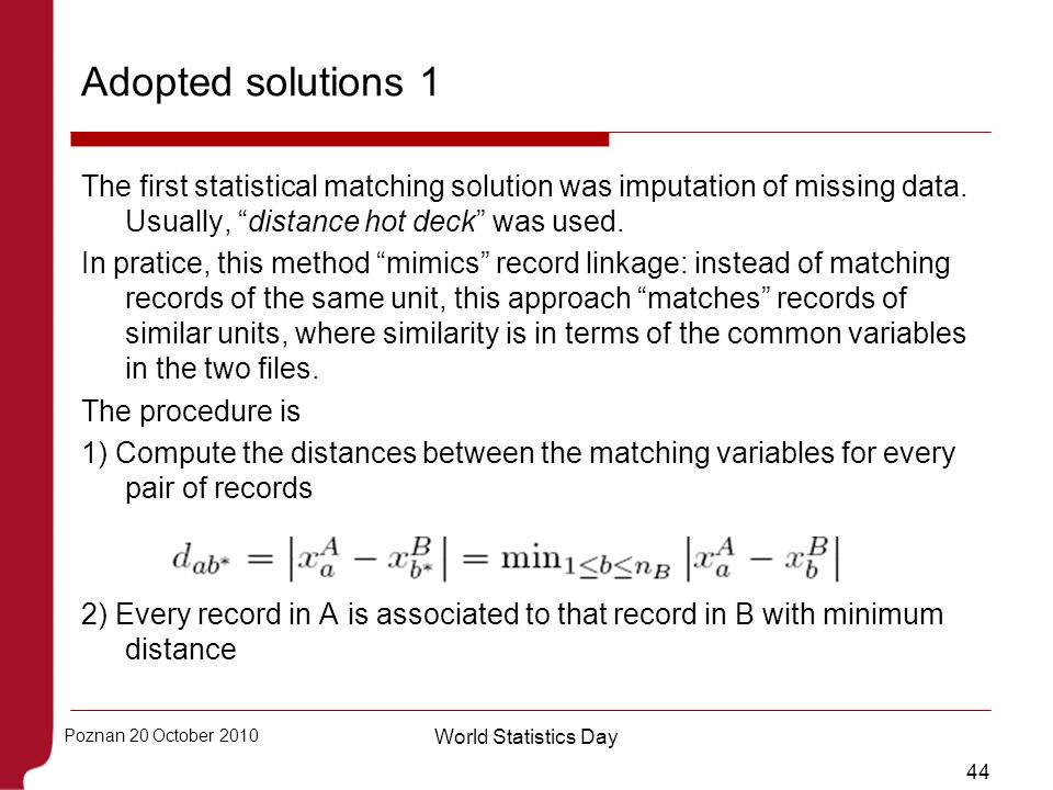 Adopted solutions 1 The first statistical matching solution was imputation of missing data. Usually, distance hot deck was used.