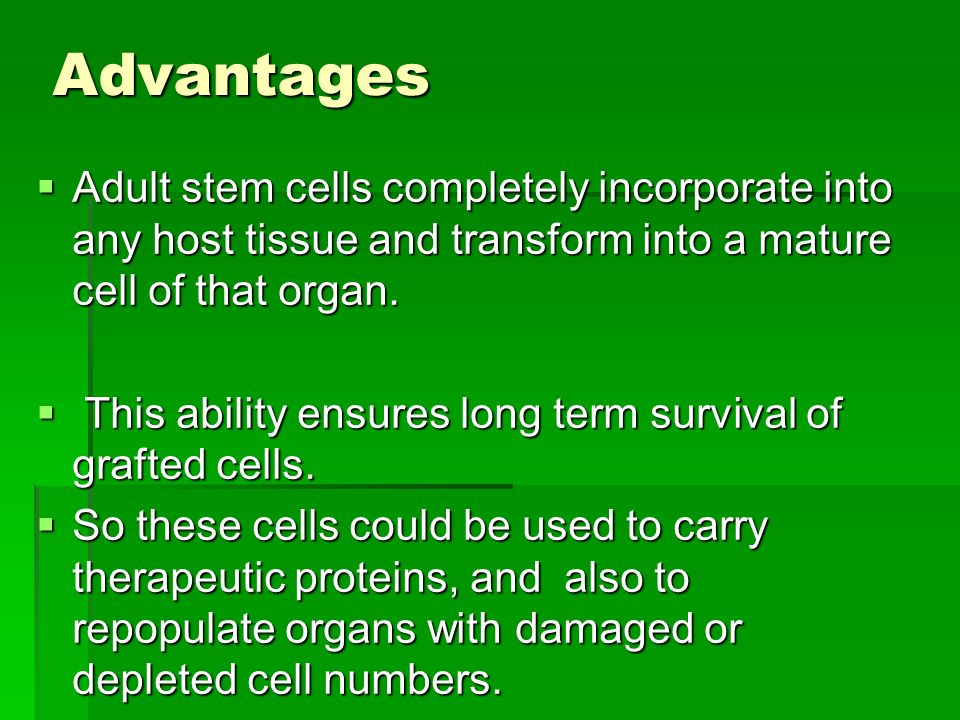 the advantages and disadvantages of using stem cells in health researches Stem cells hold great potential for better understanding disease and for  in our  research & development efforts, especially combined with other emerging   while these tools have many advantages, they also have clear limitations, not.