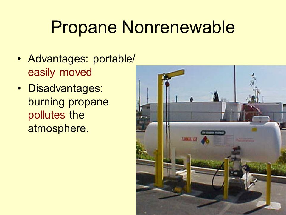 Propane Nonrenewable Advantages: portable/ easily moved