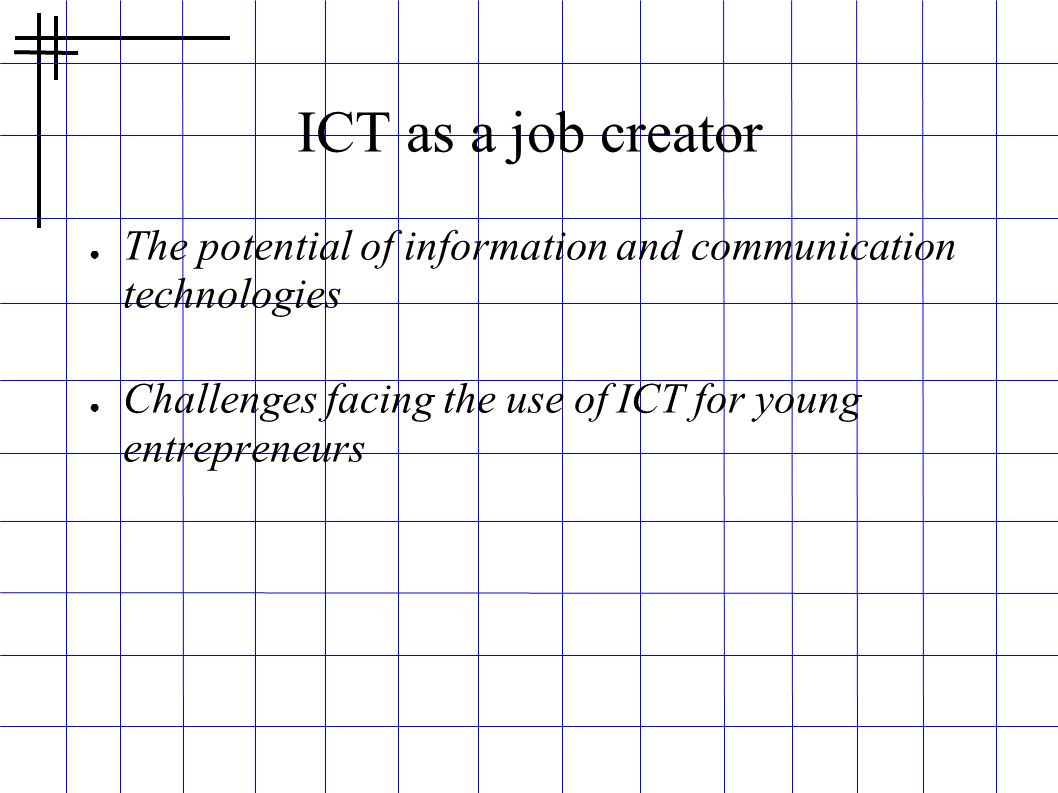 ICT as a job creator The potential of information and communication technologies.