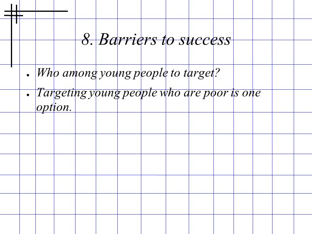 8. Barriers to success Who among young people to target