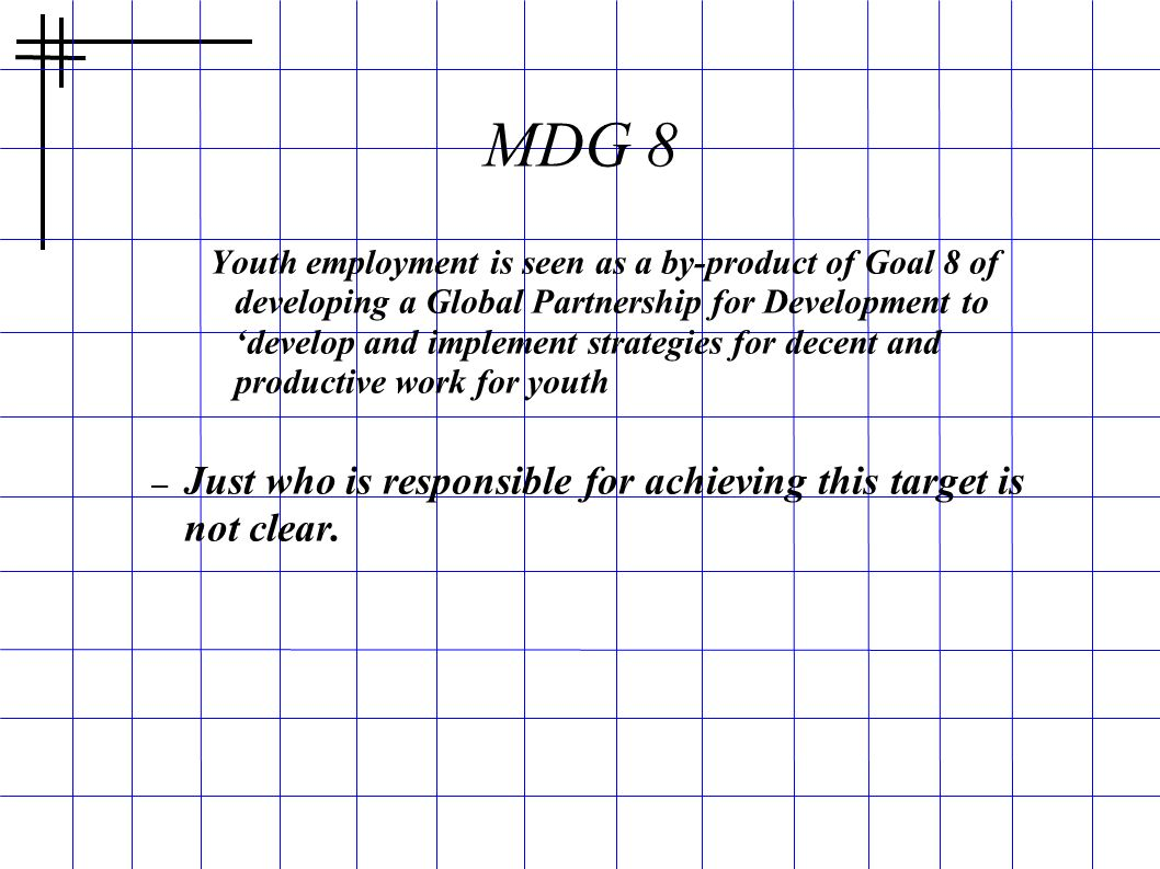 MDG 8 Just who is responsible for achieving this target is not clear.