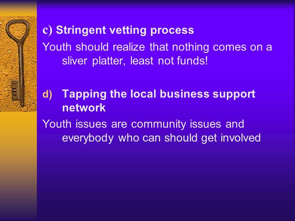 c) Stringent vetting process
