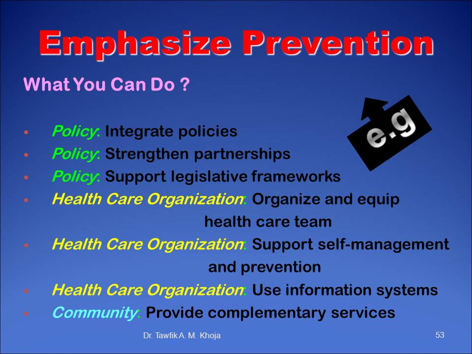Emphasize Prevention What You Can Do Policy: Integrate policies