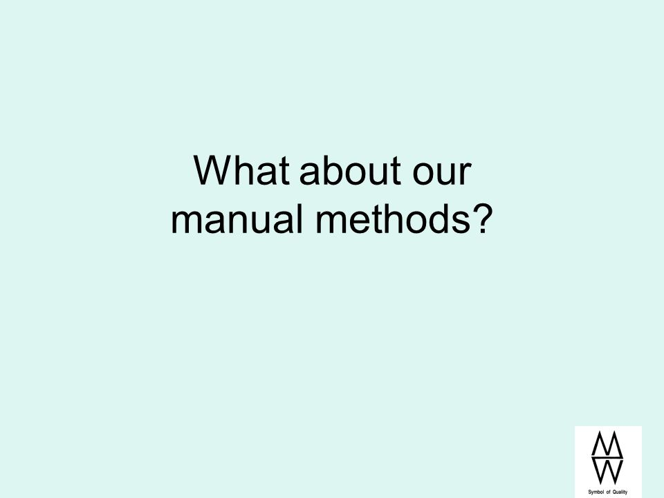 What about our manual methods
