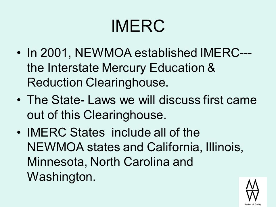 IMERC In 2001, NEWMOA established IMERC--- the Interstate Mercury Education & Reduction Clearinghouse.