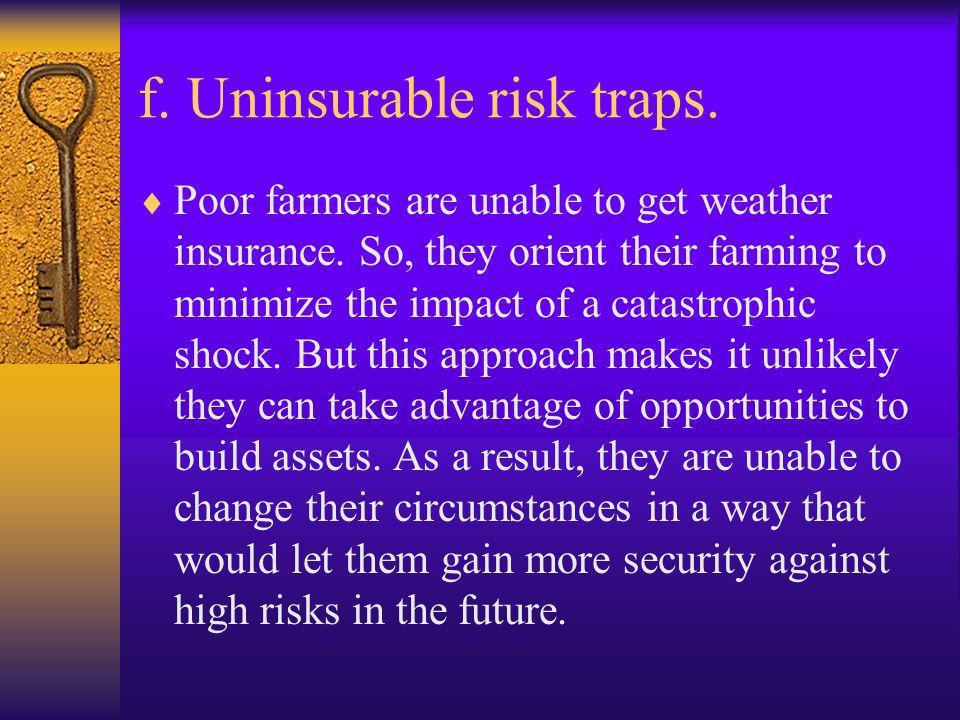 f. Uninsurable risk traps.