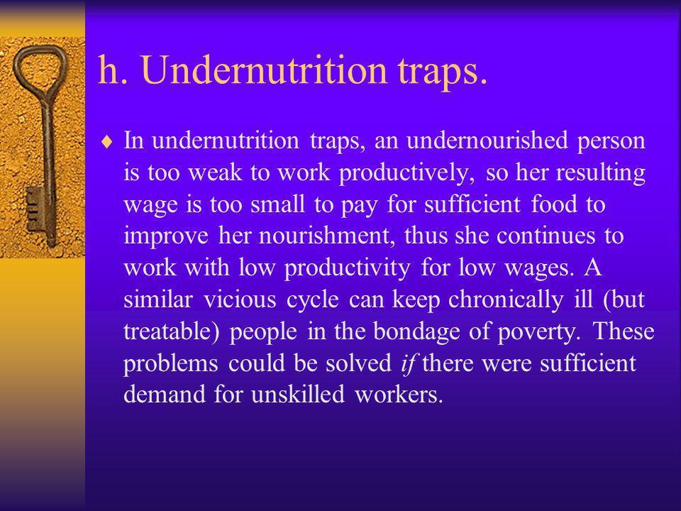 h. Undernutrition traps.