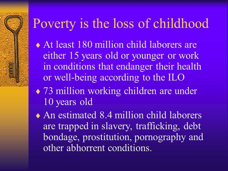 Poverty is the loss of childhood