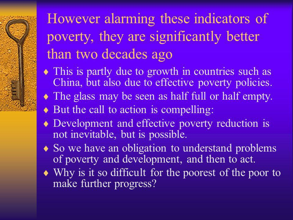 However alarming these indicators of poverty, they are significantly better than two decades ago
