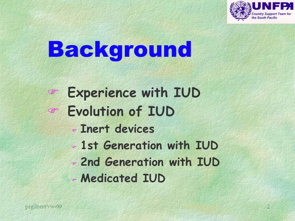 Background Experience with IUD Evolution of IUD Inert devices