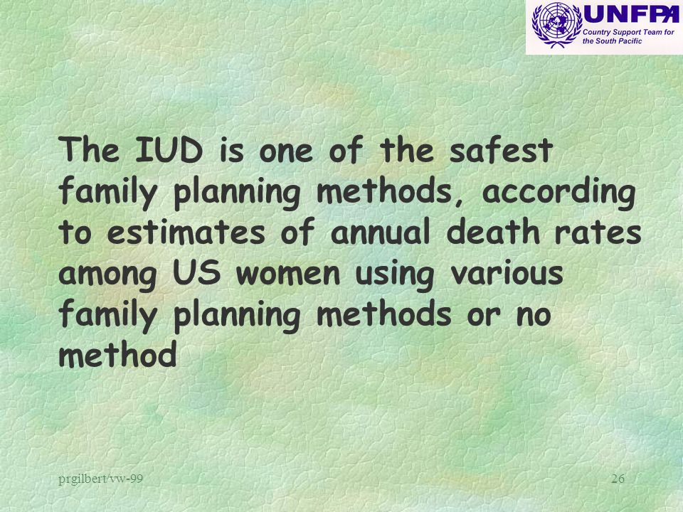 The IUD is one of the safest family planning methods, according