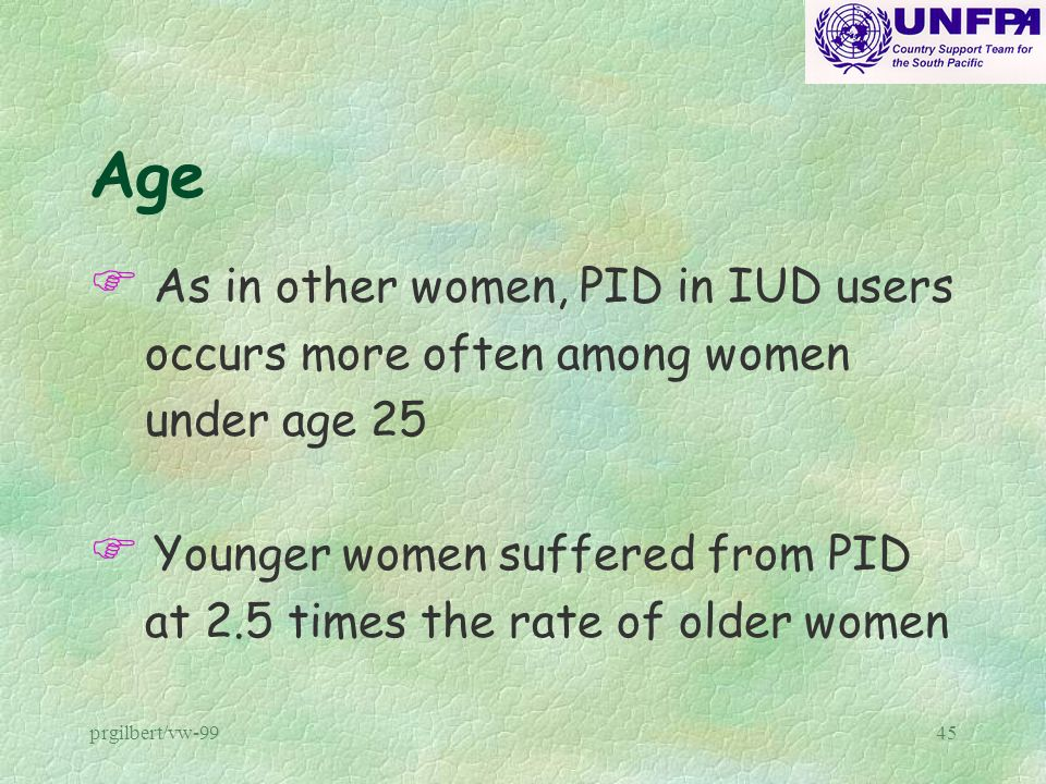Age As in other women, PID in IUD users occurs more often among women