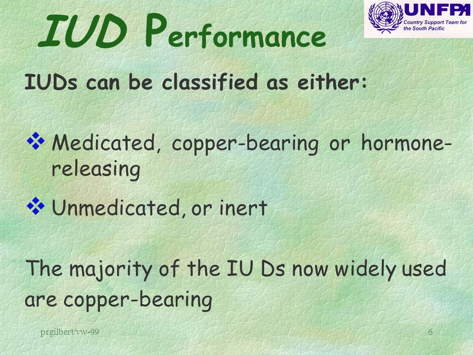 IUD Performance IUDs can be classified as either: