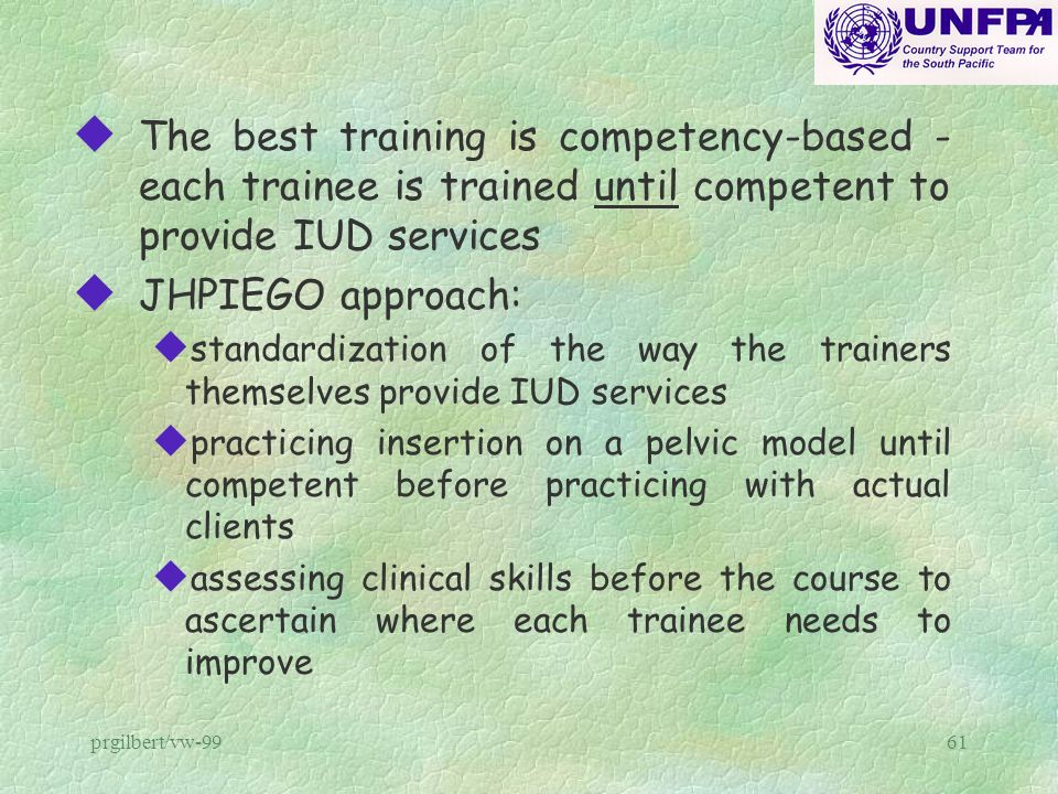 The best training is competency-based - each trainee is trained until competent to provide IUD services