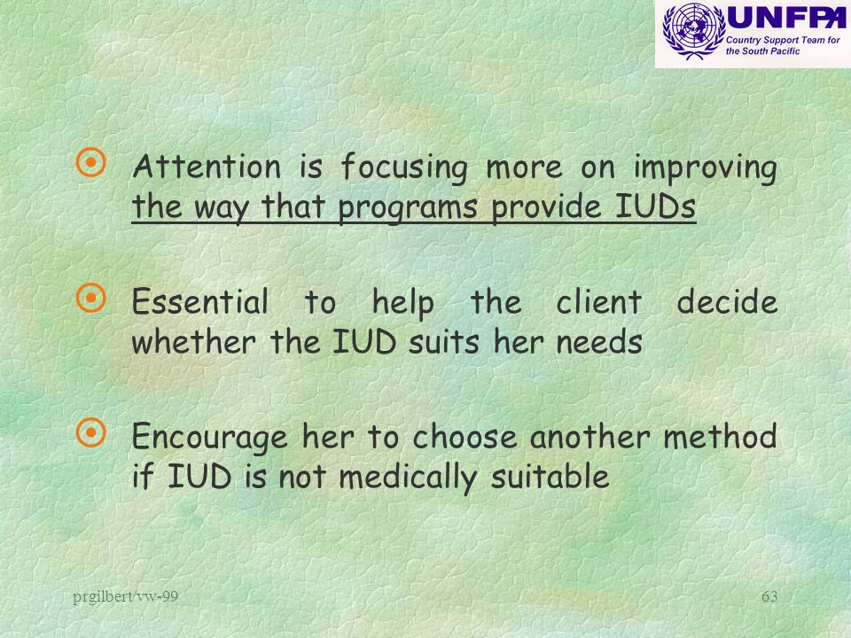 Essential to help the client decide whether the IUD suits her needs