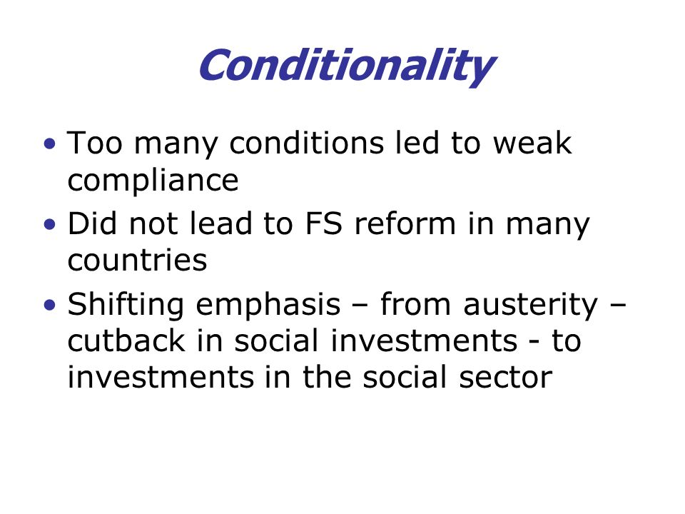 Conditionality Too many conditions led to weak compliance