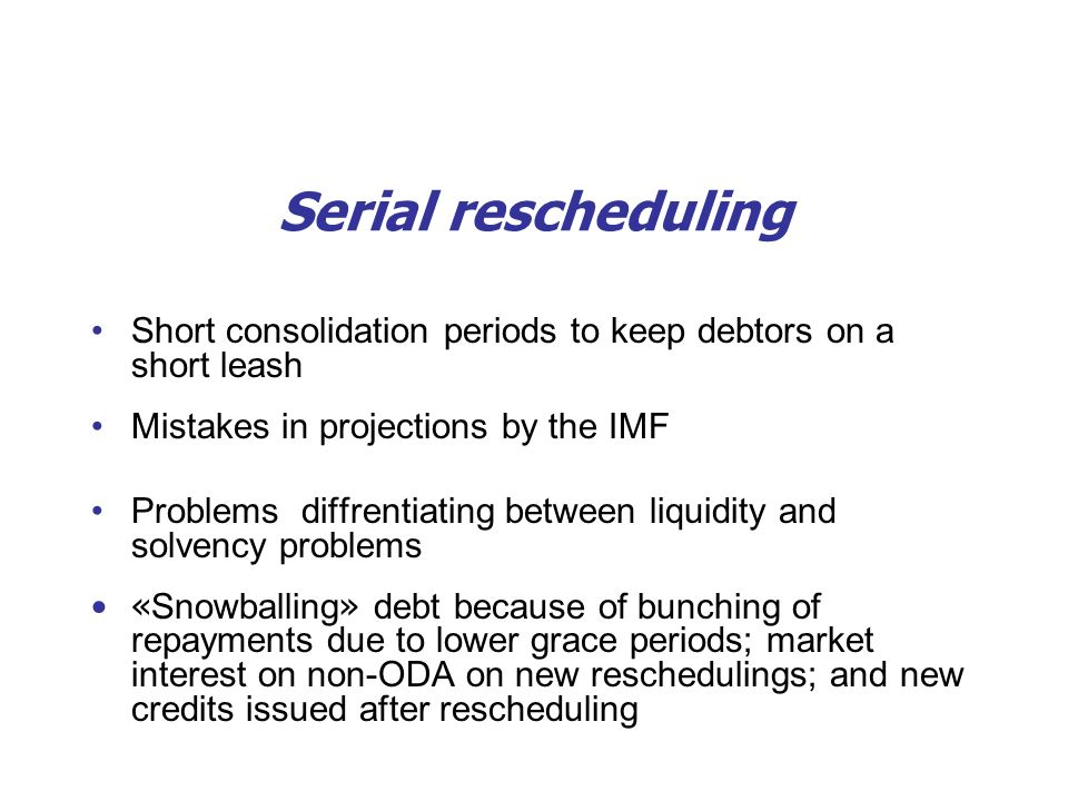 Serial rescheduling Short consolidation periods to keep debtors on a short leash. Mistakes in projections by the IMF.