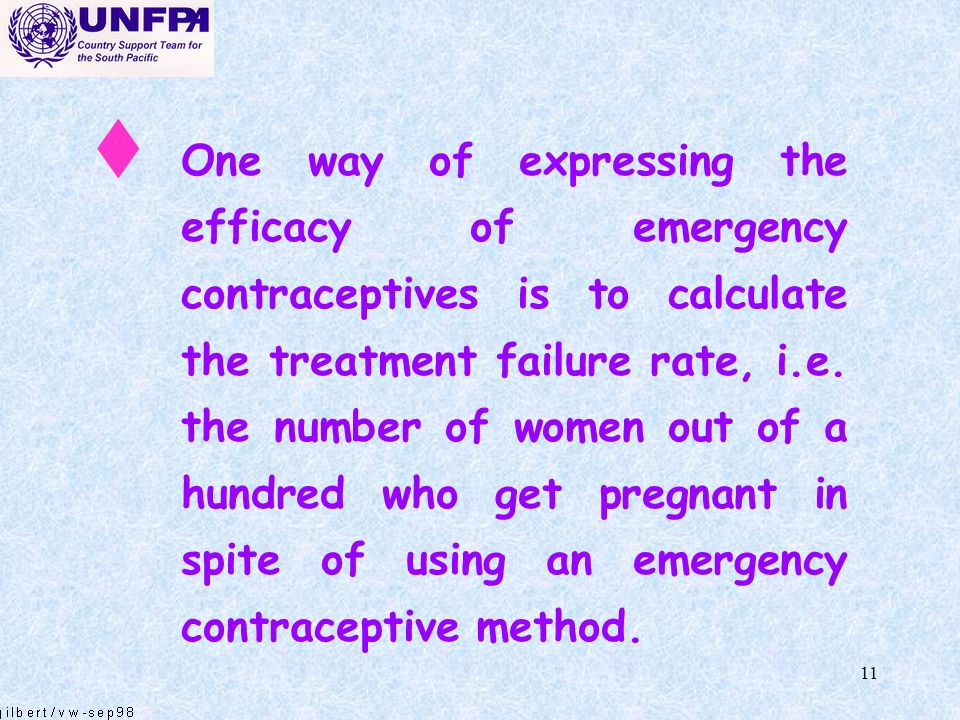 One way of expressing the efficacy of emergency contraceptives is to calculate the treatment failure rate, i.e.