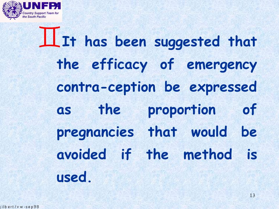 It has been suggested that the efficacy of emergency contra-ception be expressed as the proportion of pregnancies that would be avoided if the method is used.