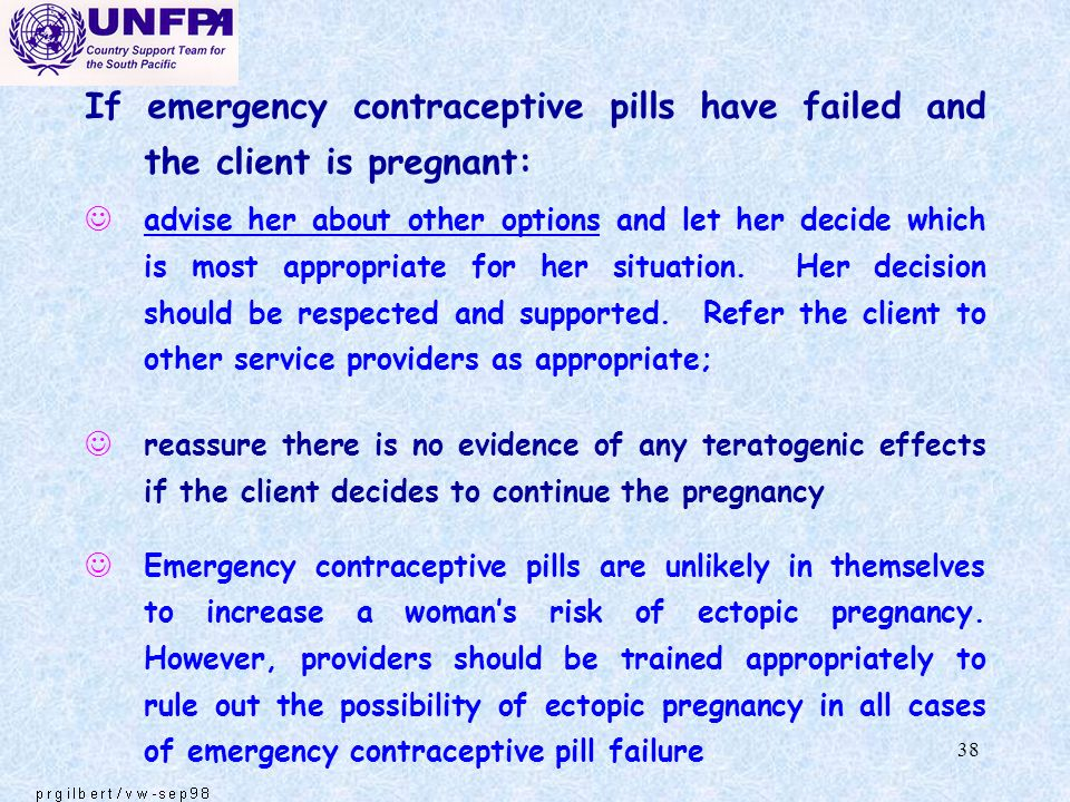 If emergency contraceptive pills have failed and the client is pregnant: