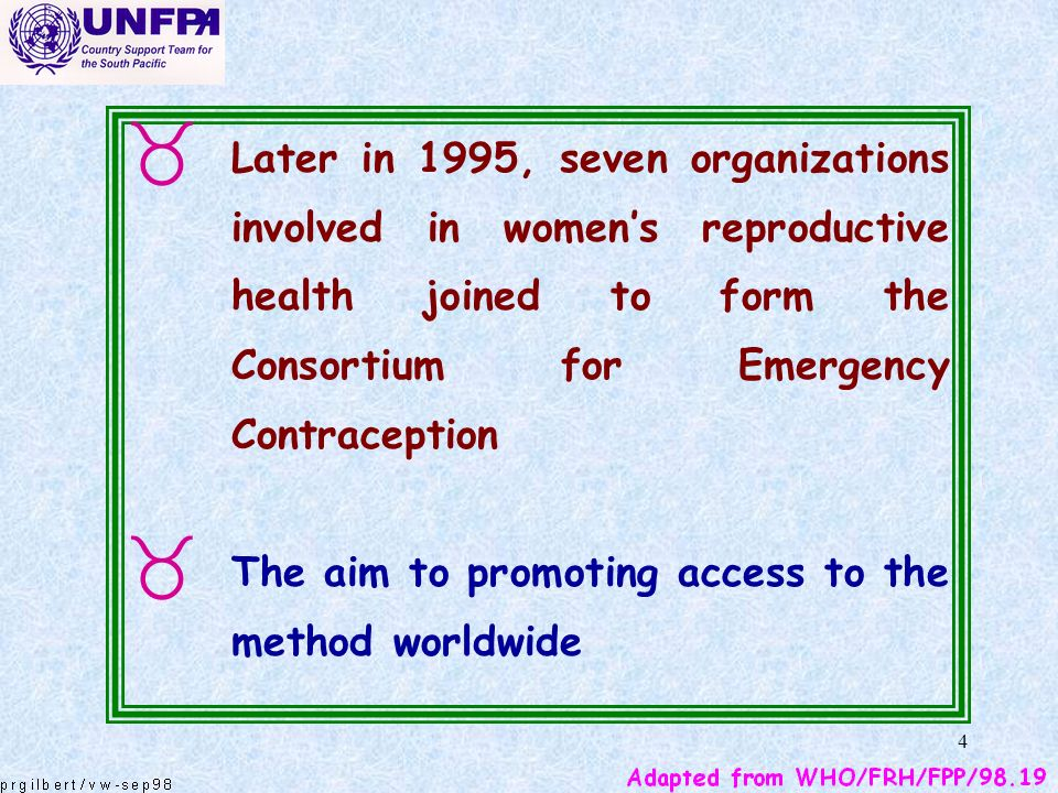 Later in 1995, seven organizations involved in women's reproductive health joined to form the Consortium for Emergency Contraception